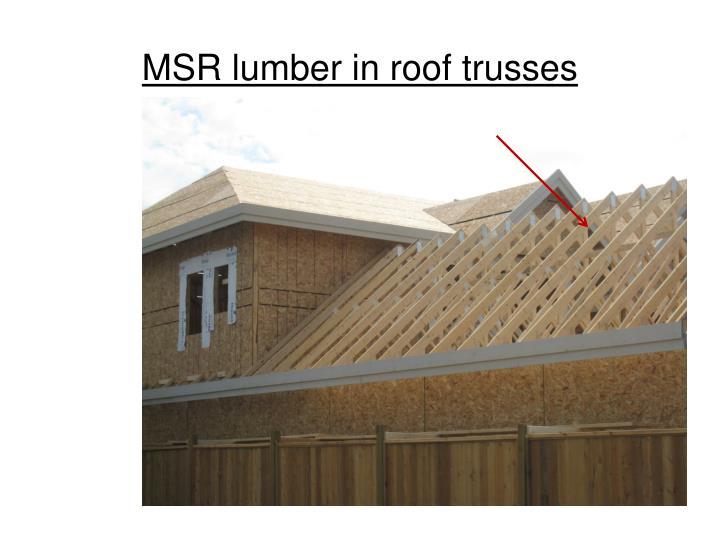 MSR lumber in roof trusses