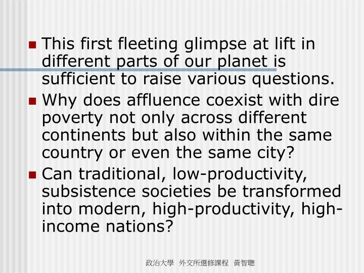 This first fleeting glimpse at lift in different parts of our planet is sufficient to raise various ...