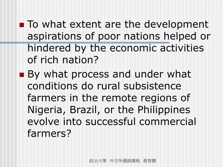 To what extent are the development aspirations of poor nations helped or hindered by the economic activities of rich nation?