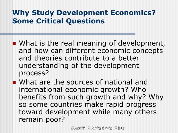 Why Study Development Economics? Some Critical Questions