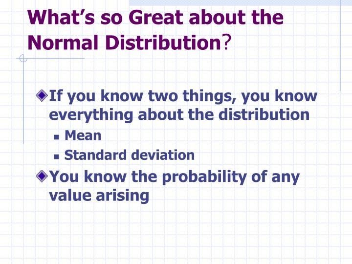 What's so Great about the Normal Distribution