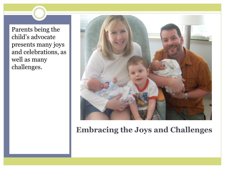 Parents being the child's advocate presents many joys and celebrations, as well as many challenges.