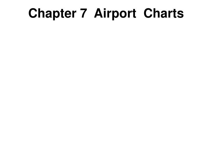 Chapter 7 airport charts1