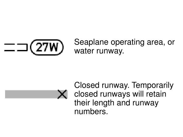 Seaplane operating area, or water runway.