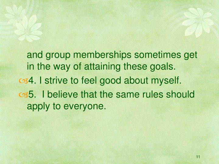 and group memberships sometimes get in the way of attaining these goals.