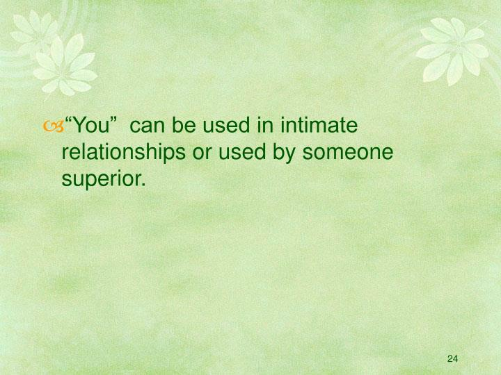 """You""  can be used in intimate relationships or used by someone superior."
