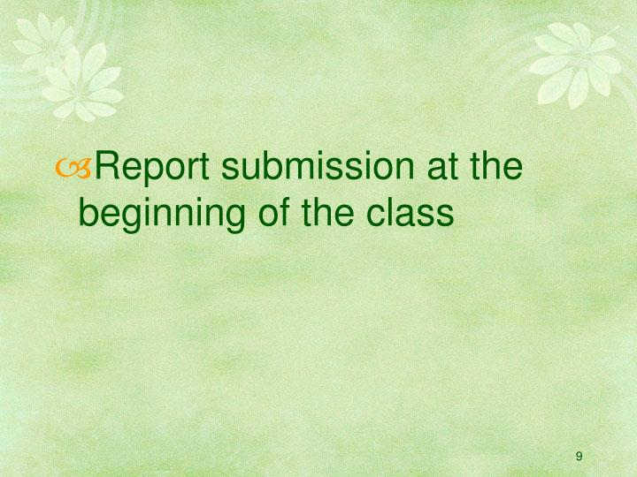 Report submission at the beginning of the class