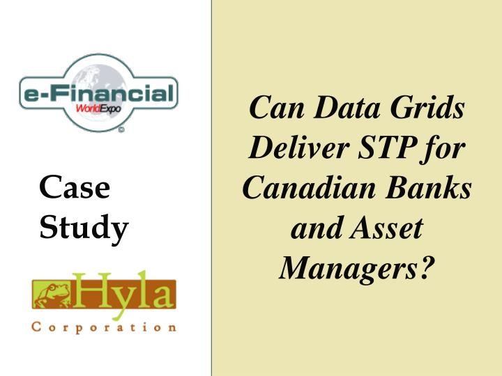 Can data grids deliver stp for canadian banks and asset managers
