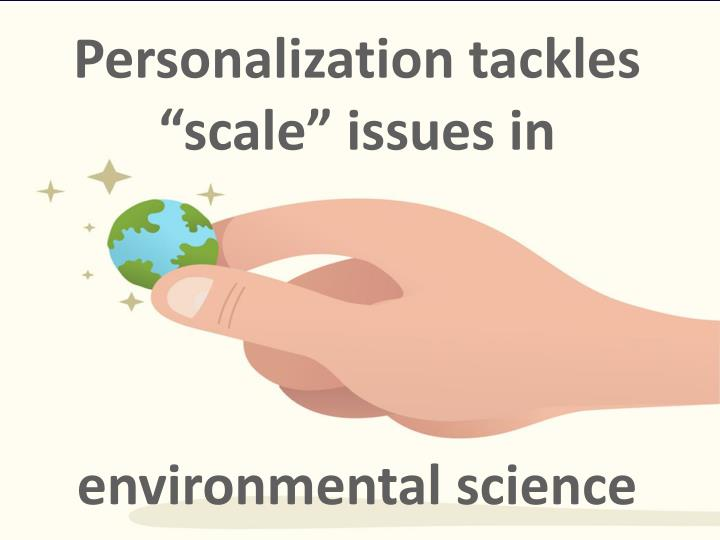 """Personalization tackles """"scale"""" issues in"""