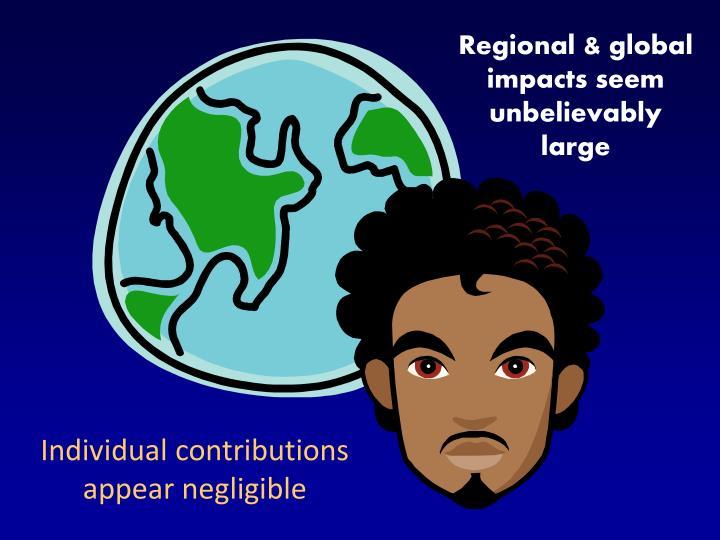 Regional & global impacts seem unbelievably large