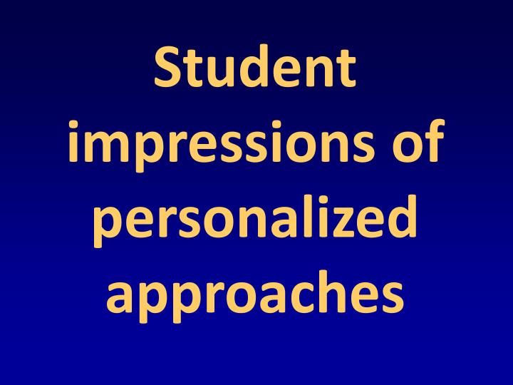 Student impressions of personalized approaches