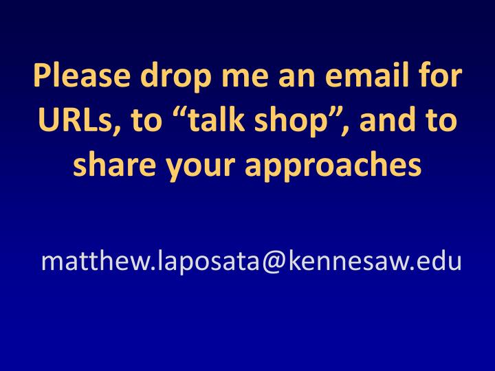 """Please drop me an email for URLs, to """"talk shop"""", and to share your approaches"""