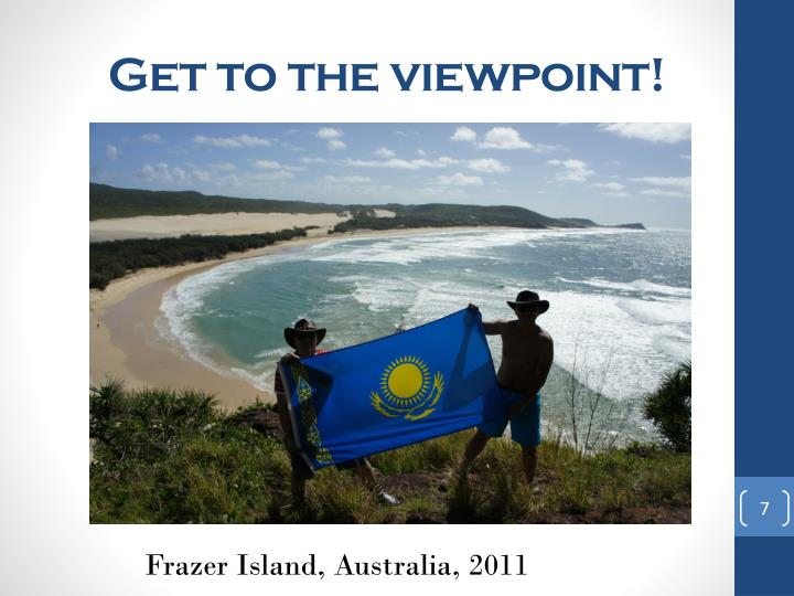 Get to the viewpoint!