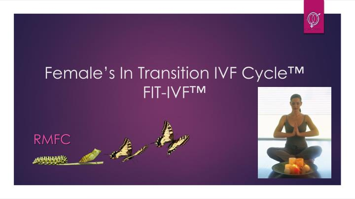 Female s in transition ivf cycle fit ivf