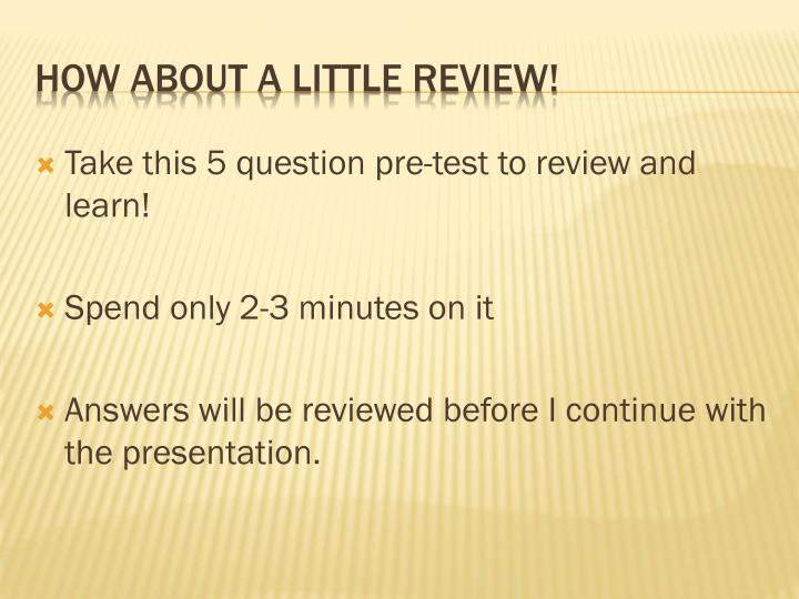 Take this 5 question pre-test to review and learn!