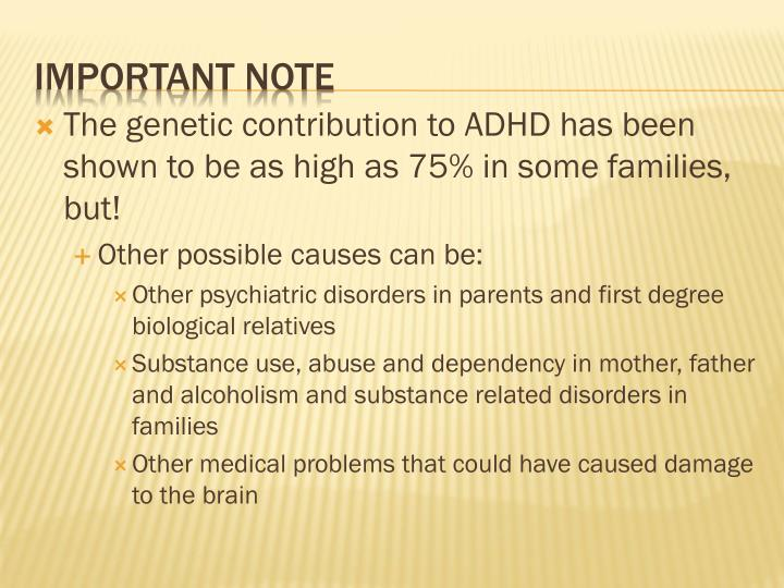 The genetic contribution to ADHD has been shown to be as high as 75% in some families, but!