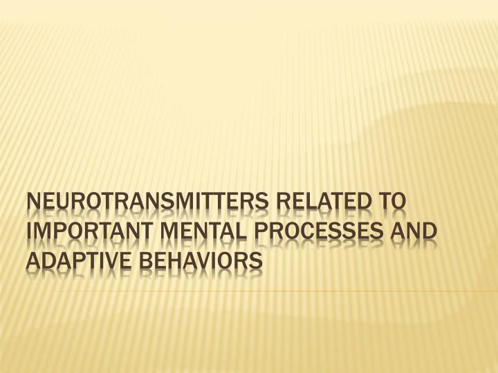 Neurotransmitters related to important mental processes and adaptive behaviors