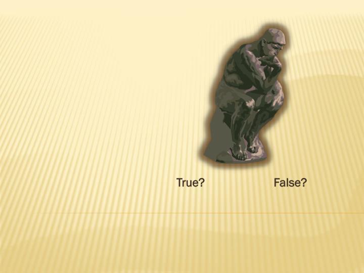 True?False?