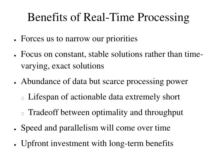 Benefits of real time processing