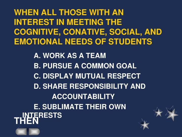 WHEN ALL THOSE WITH AN INTEREST IN MEETING THE COGNITIVE, CONATIVE, SOCIAL, AND EMOTIONAL NEEDS OF STUDENTS
