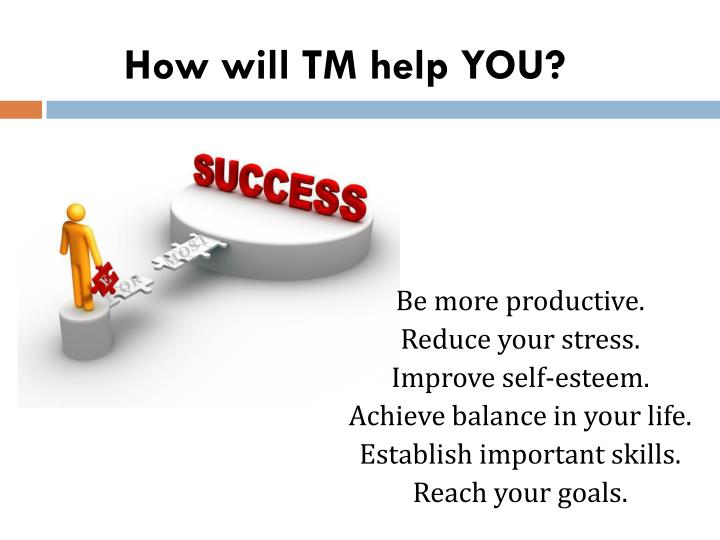 How will TM help YOU?