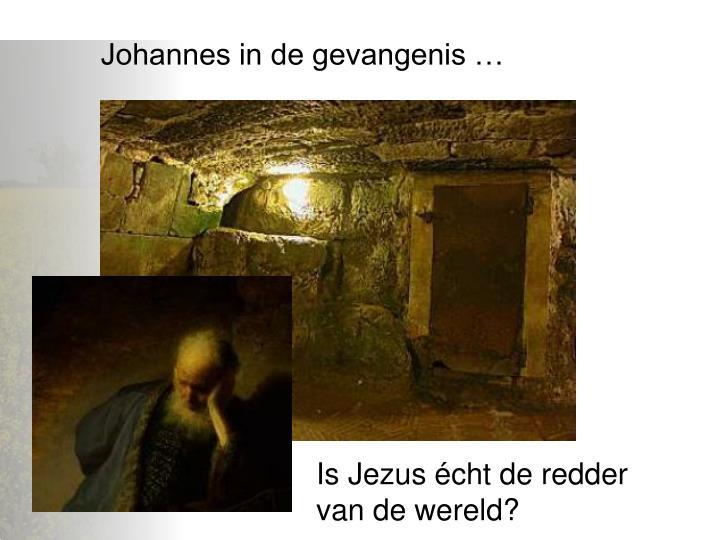 Johannes in de gevangenis …