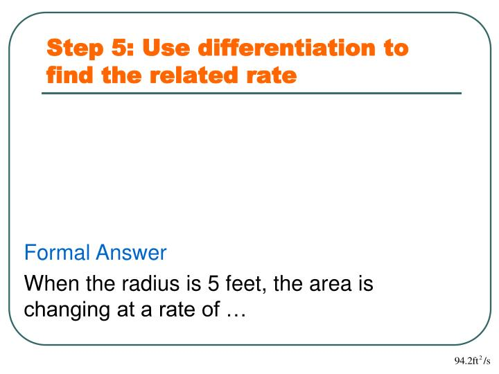 Step 5: Use differentiation to find the related rate