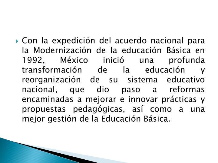 Con la expedición del acuerdo nacional para la Modernización de la educación Básica en 1992, Mé...