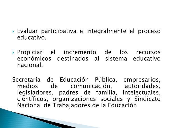 Evaluar participativa e integralmente el proceso educativo.