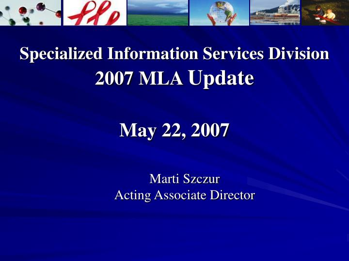 specialized information services division 2007 mla update may 22 2007 n.