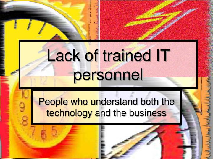 Lack of trained IT personnel