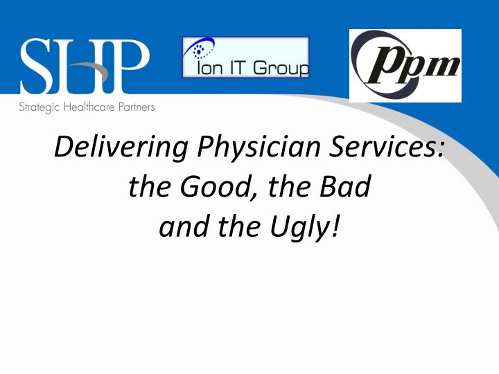 delivering physician services the good the bad and the ugly n.