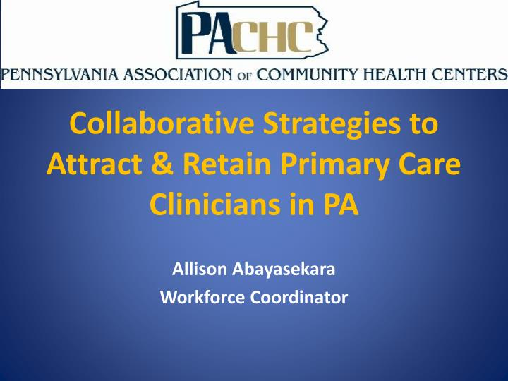 collaborative strategies to attract retain primary care clinicians in pa n.