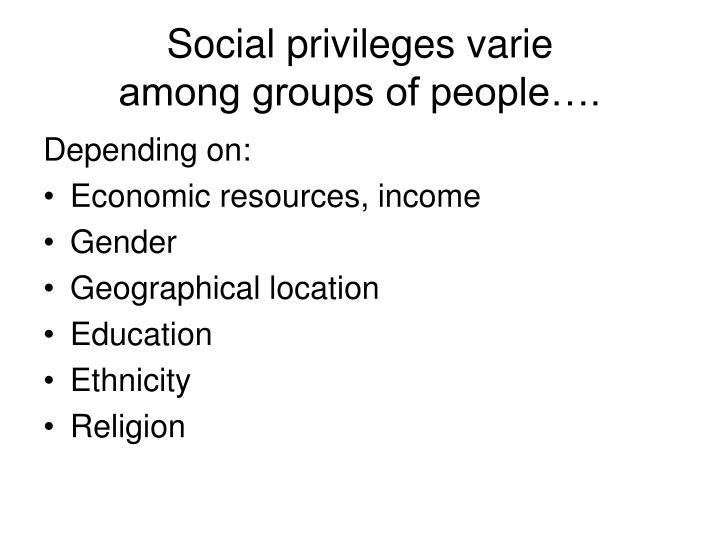 Social privileges varie