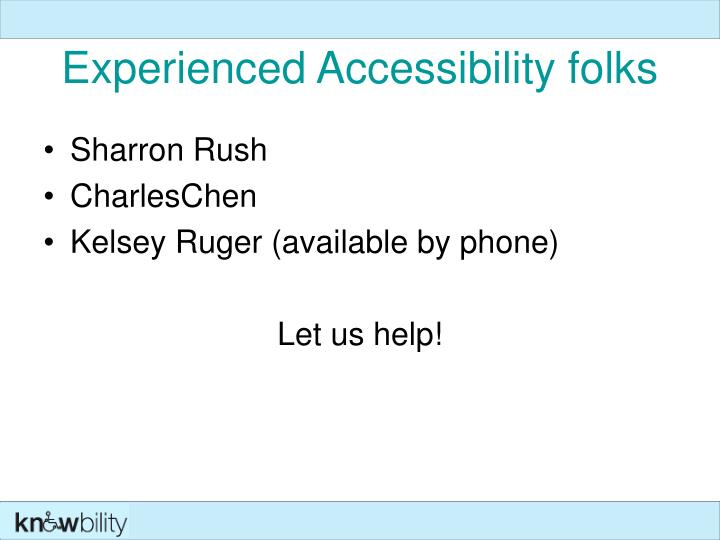 Experienced Accessibility folks