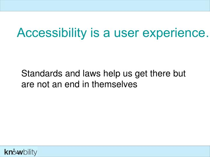 Accessibility is a user experience…