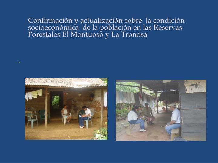 Confirmación y actualización sobre  la condición socioeconómica  de la población en las Reservas Forestales El Montuoso y La Tronosa