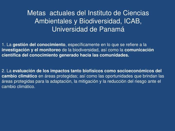 Metas  actuales del Instituto de Ciencias Ambientales y Biodiversidad, ICAB, Universidad de Panamá