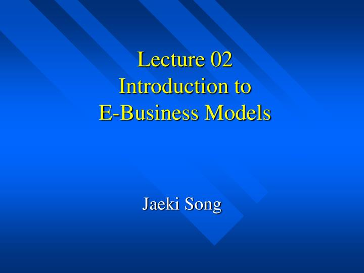 lecture 02 introduction to e business models n.
