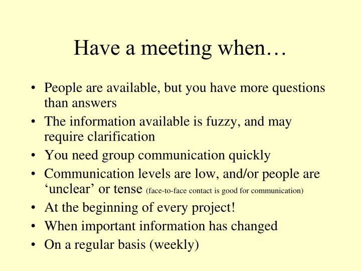 Have a meeting when…