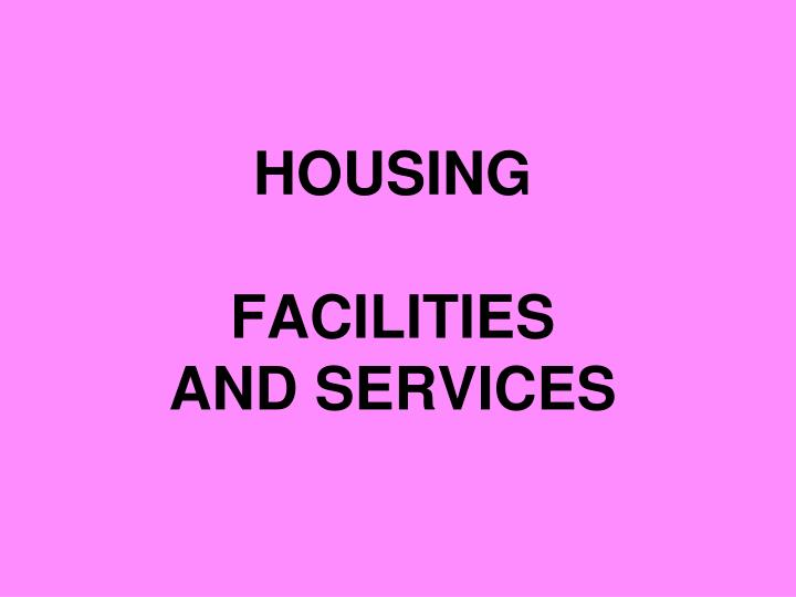housing facilities and services n.