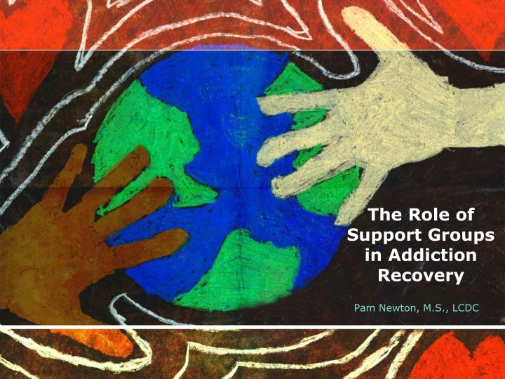 the role of support groups in addiction recovery n.