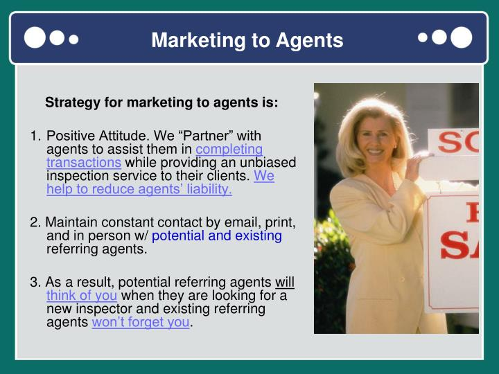 Strategy for marketing to agents is: