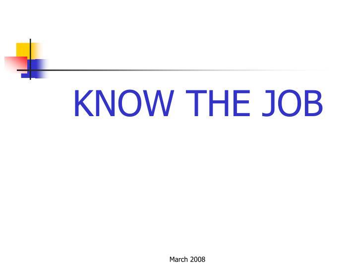 KNOW THE JOB