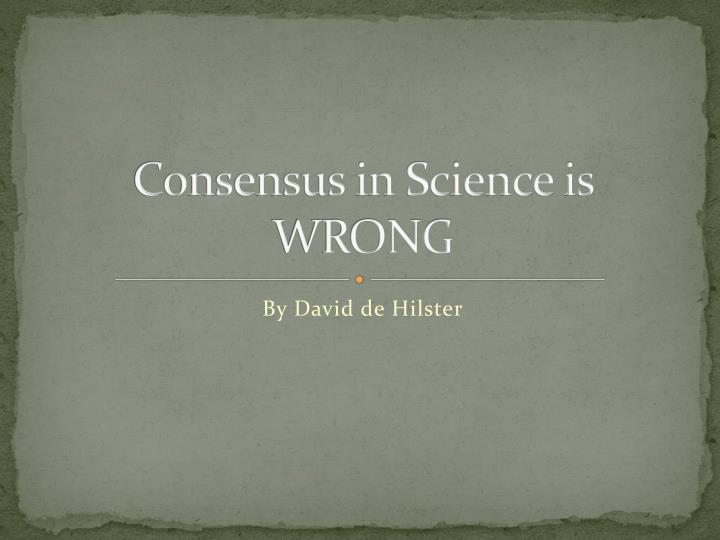 consensus in science is wrong n.