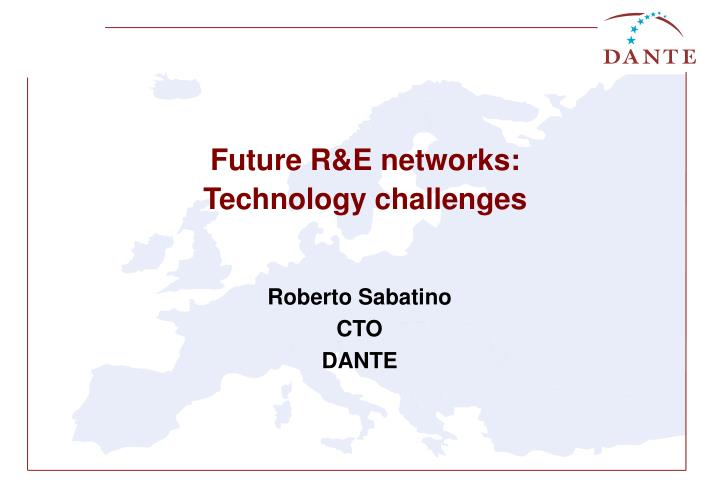 future r e networks technology challenges n.