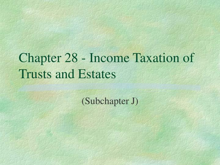 chapter 28 income taxation of trusts and estates n.