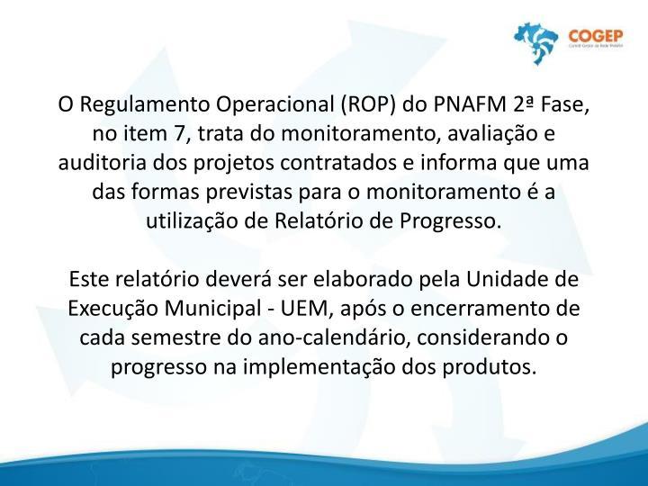 O Regulamento Operacional (ROP) do PNAFM 2ª Fase, no item 7, trata do monitoramento, avaliação e ...