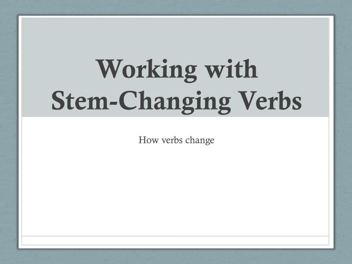 working with stem changing verbs n.