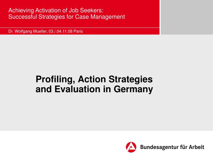 Profiling action strategies and evaluation in germany